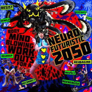 """A brightly coloured poster with the following text and imagery: """"body mind blowing work outs for a neuro futuristic 2050"""". """"reimagine, respect, reenergise, reconnect, regroup, rewild, resist, repatriate, repair"""". A woman in the centre of the poster stands in an odd pose with four arms with a giant spider/octopus like creature on her head."""